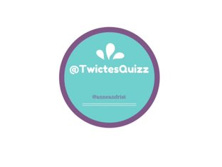 #TwictesQuiz by Anne Andrist