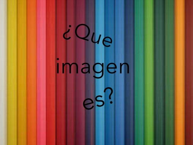 ¿Que Imagen es? by Joshua Ortiz Zuluaga