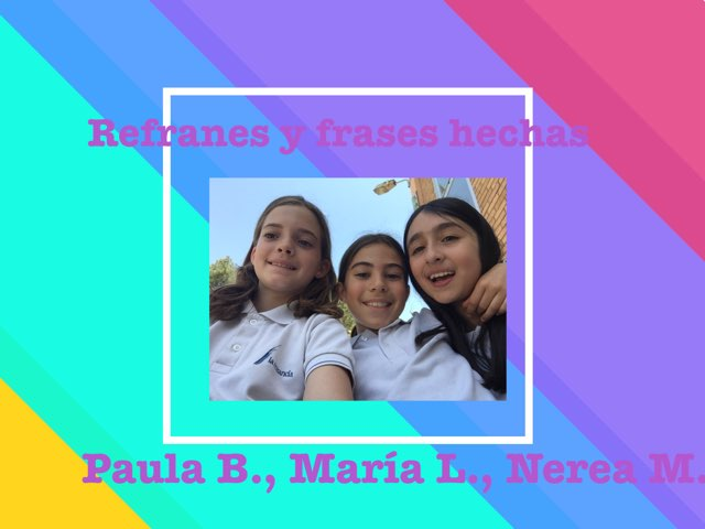 Refranes y Frases Hechas María, Paula, Nerea 4ºC by Diego Campos