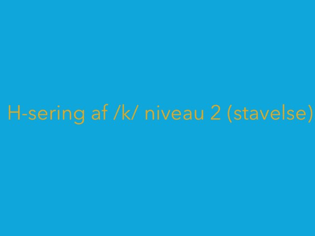 H-sering af /k/ på niveau 2 (stavelse) by Mie Jørgensen