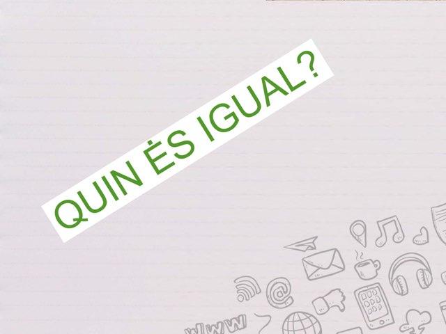 QUIN ÉS IGUAL? by Escola nadis-scs