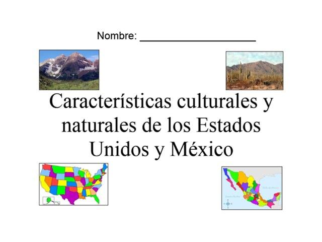 Características culturales y naturales de los Estados Unidos y México by Allison Shuda