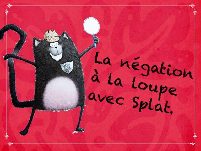 La Négation À La Loupe Avec Splat by Alice Turpin