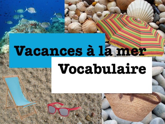 Vacances À La Mer Vocabulaire by Ecole0179 Auber179
