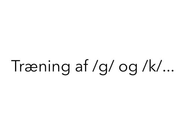 Træning af /g/ og /k/ by Mie Jørgensen