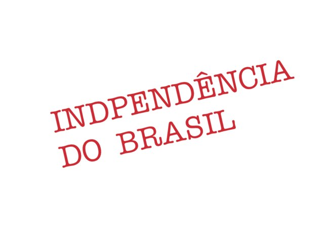 Independência do Brasil Parte 2 de 3 by Fernanda Velez