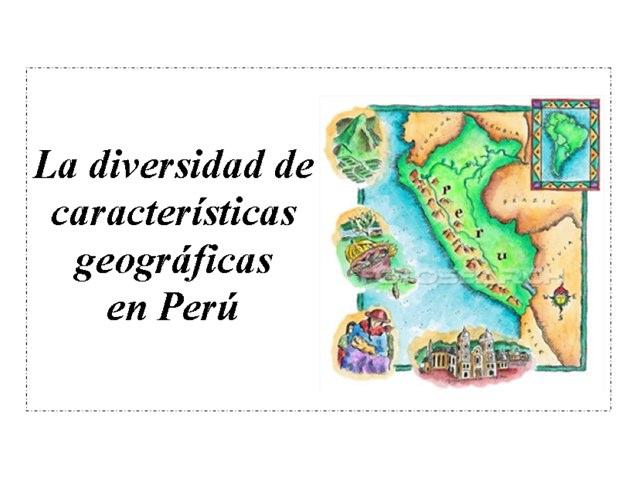 La diversidad de características geográficas en Perú by Allison Shuda