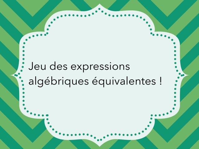 Jeu Des Expressions Algébriques Équivalentes  by Marika Perrault