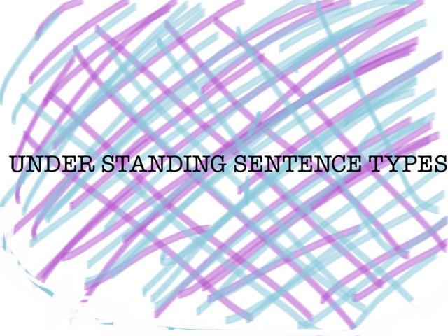 Under Standing Sentence Types by Krystal Wiggins