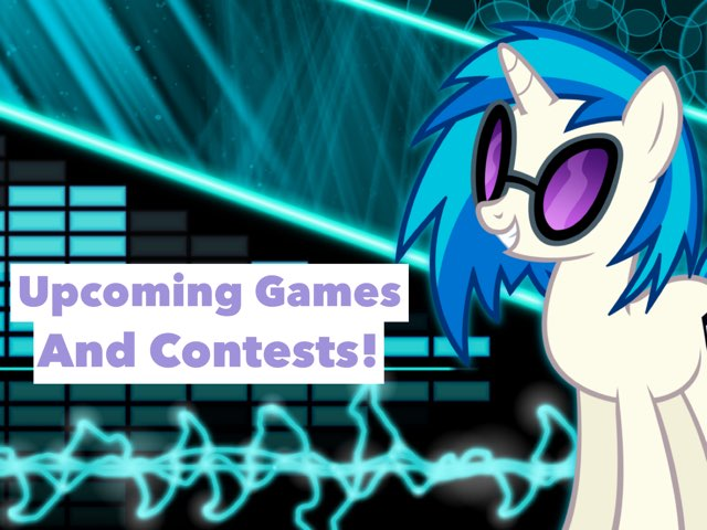 Upcoming Games And Contests! by Vinyl  Scratch