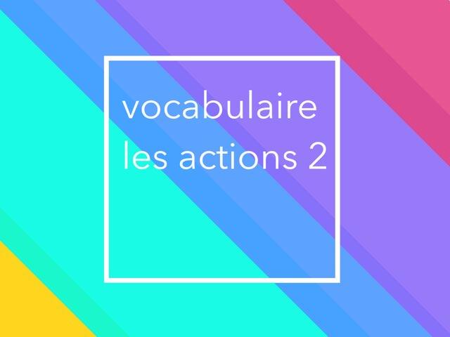 Vocabulaire: Les Actions 2 by Olivia Ranaivoharison