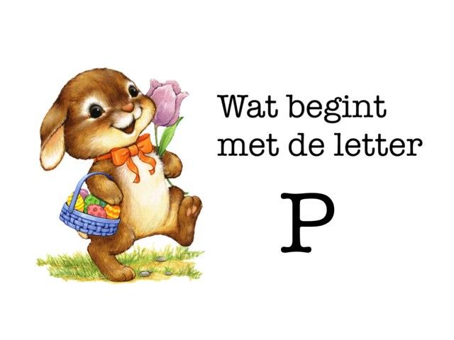 Wat Begint Met De Letter P? by Juf Diana Hagel