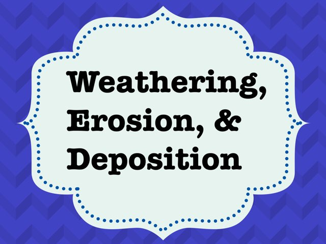 Weathering, Erosion, and Deposition by Leslie Kilbourn