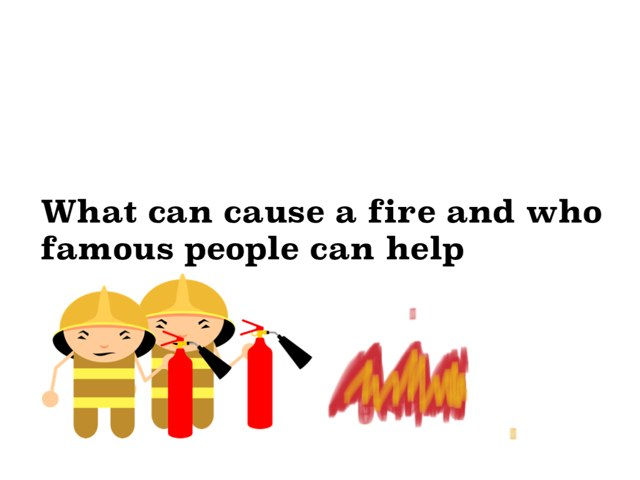 What Can Cause A Fire And Who Stop It (1) by Wilma Coradyn