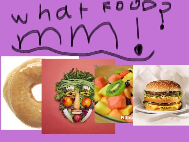 What Food? MMMMMM!! by Georgia Kelly