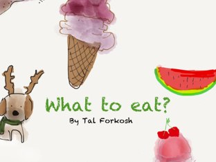 What To Eat? by Tal Forkosh