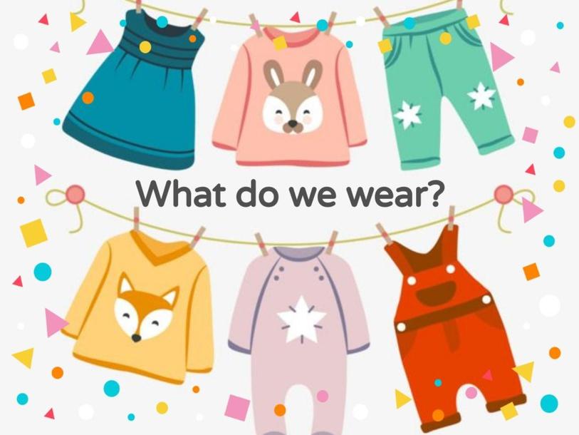 What do we wear? by Mrs. Ruby Z. Mazin