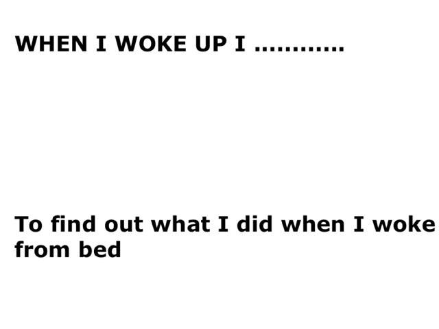 When I Woke Up I......... by Wilma Coradyn