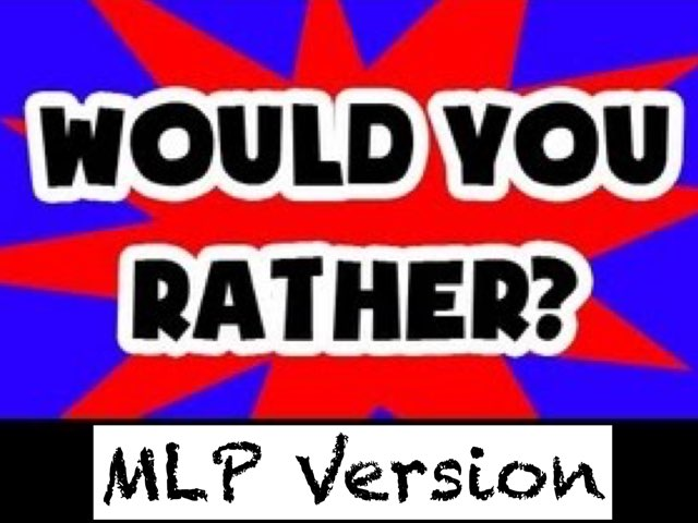 Would You Rather? MLP Version by Vinyl  Scratch
