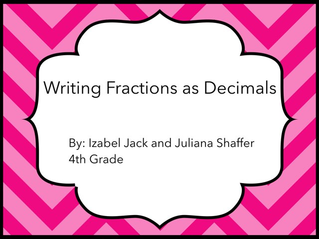 Writing Fractions As Decimals by Izabel Jack