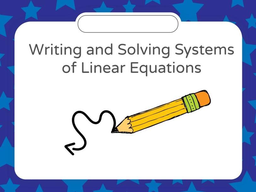 Writing and Solving Linear Systems by Natasha Antonini
