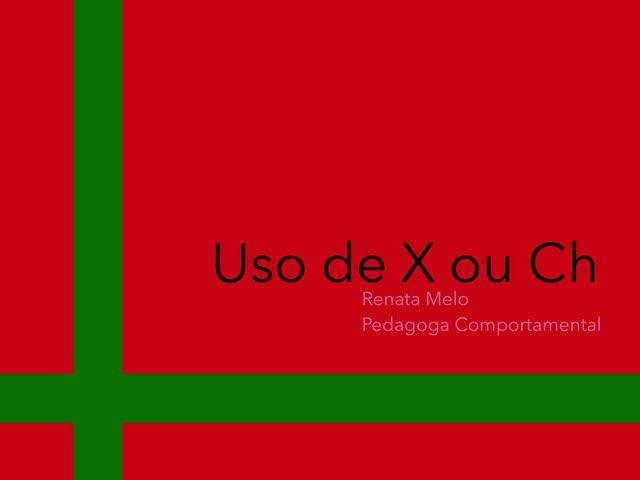 X Ou Ch by Renata Melo