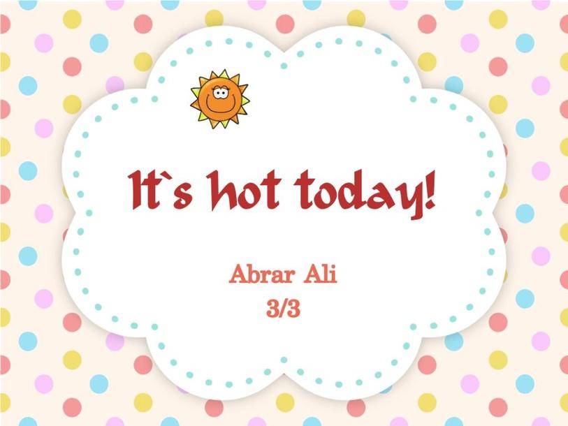 It`s hot today! by Um nawarii