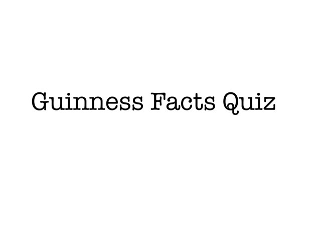 facts from guinness by CTJ Online