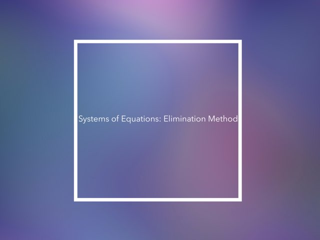 systems Of Equations: Elimination Method  by Rebeca Villatoro